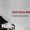 Papa reconhece Dom Oscar Romero como mártir